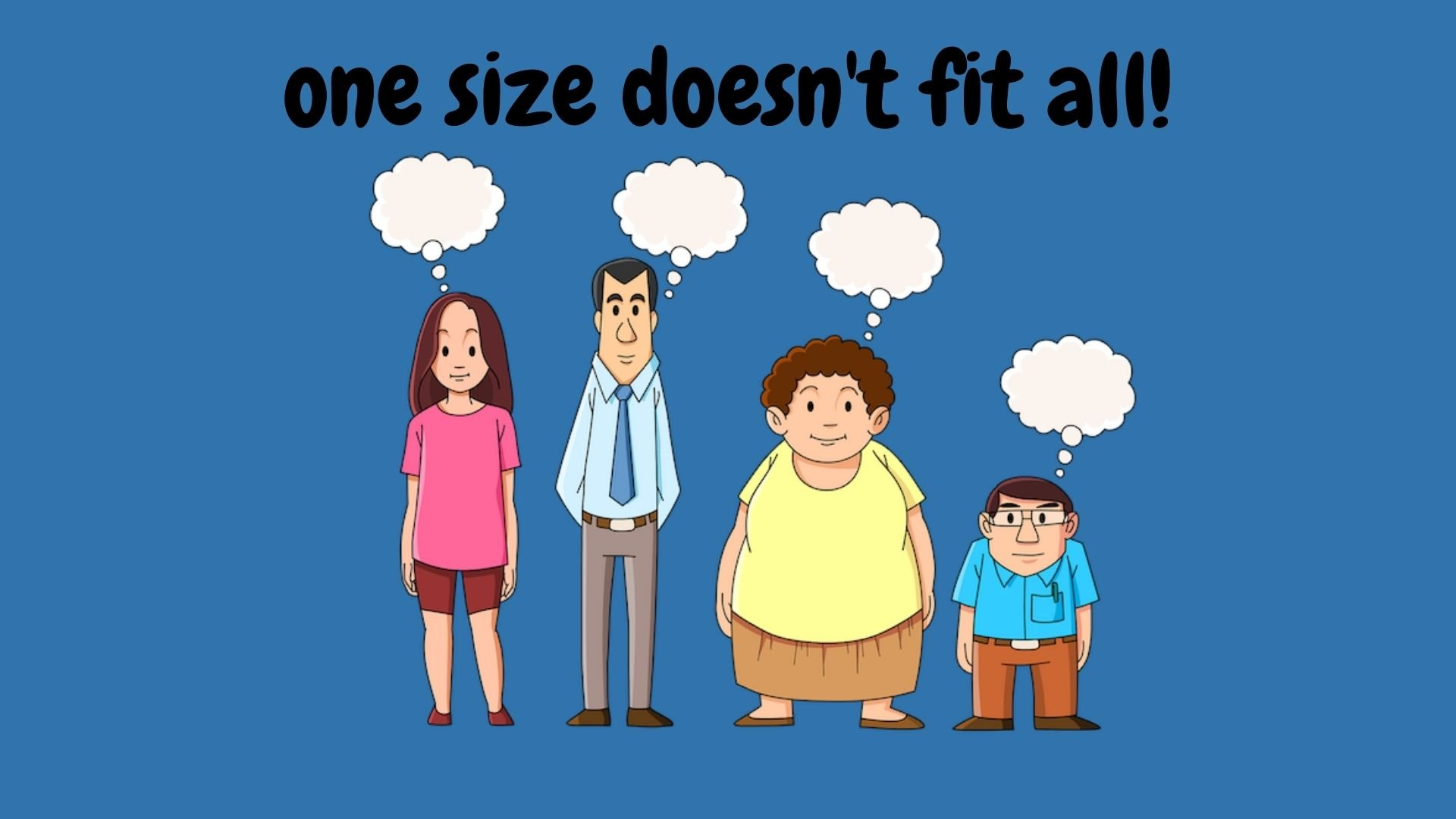 One size toilets doesn't fit all!